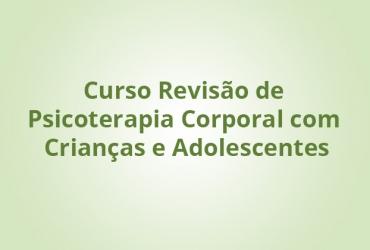 Curso Revisão de Psicoterapia Corporal com Crianças e Adolescentes